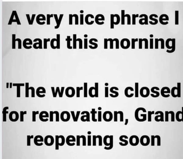 The World Is Closed For Renovation Grand Reopening Soon Clever Quotes Funny Thoughts Funny Quotes