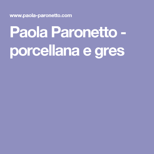 Paola Paronetto - porcellana e gres