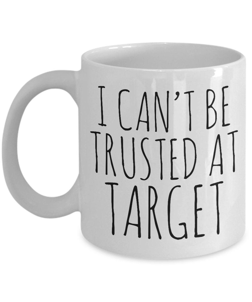 I Can't be Trusted At Target Mug Funny Target Mug Gift for Her Target Coffee Mug Funny Coffee Cup Mom Gift Sister Gifts #funnycoffeemugs