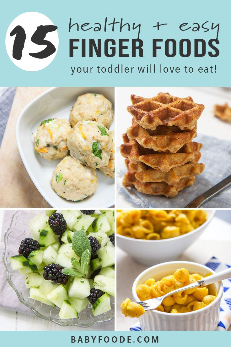 15 healthy finger foods for toddlers that they will love