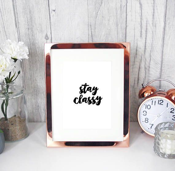 STAY CLASSY 7x5 Quote Print Inspirational Wall Art/home