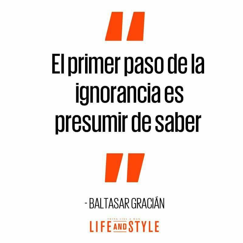 El primer paso de la ignorancia es presumir de saber...