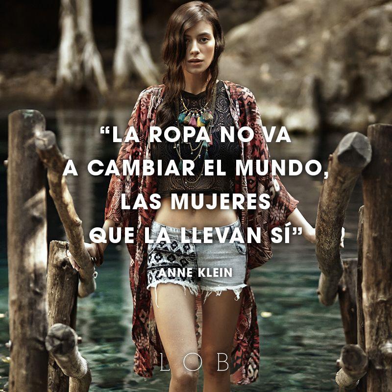 """""""La ropa no va a cambiar el mundo, las mujeres que la llevan sí."""" Anne Klein #VerdadAbsoluta"""