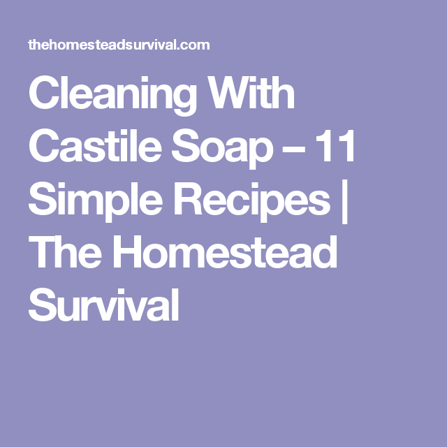 Cleaning With Castile Soap – 11 Simple Recipes | The Homestead Survival