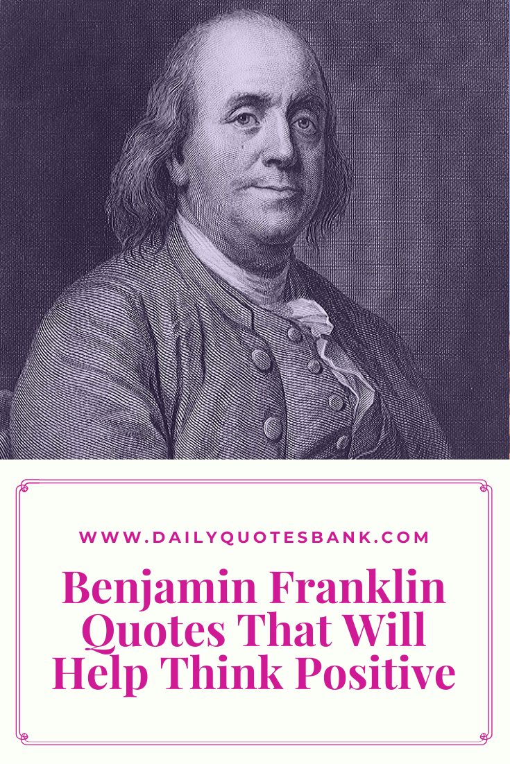 126 Benjamin Franklin Quotes That Will Help Think Positive Benjamin Franklin Famous Quotes Benjamin Franklin Quotes Freedom Quotes Success Quotes And Sayings