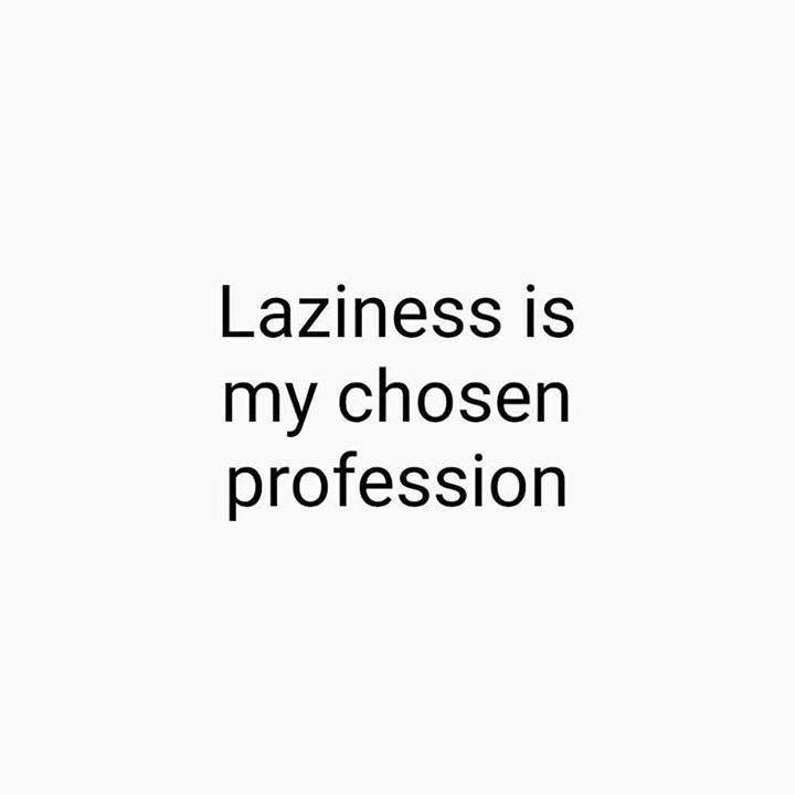 Laziness Is My Chosen Profession Professionals Lazinesss Lazy Laz Lazytown