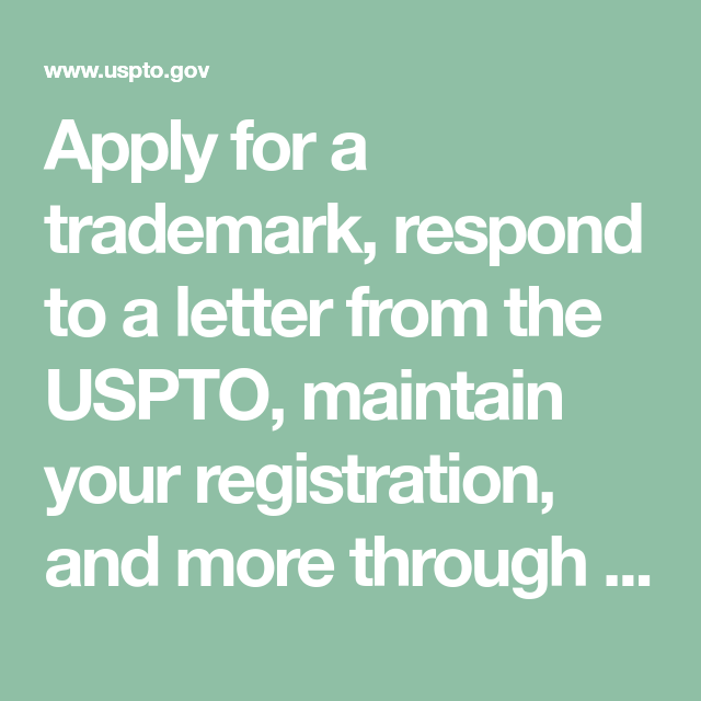 Apply For A Trademark Respond To A Letter From The Uspto Maintain Your Registration And More Through The Tradem How To Apply Lettering Trademark Application