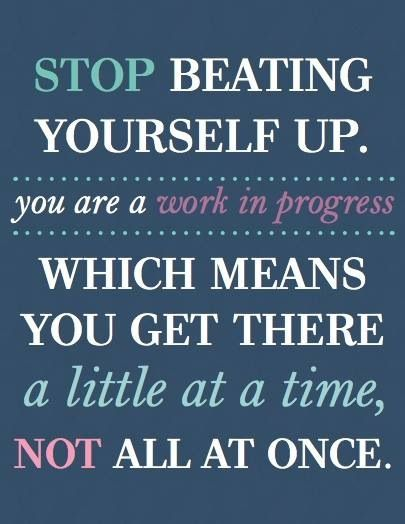Stop Being So Hard On Yourself!!