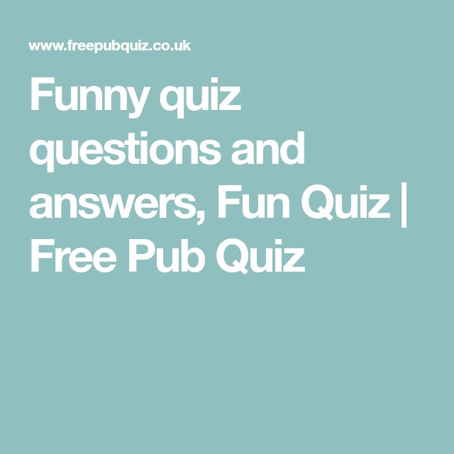 Funny Quiz Questions And Answers Fun Quiz Free Pub Quiz Funny Quiz Questions Quiz Questions And Answers Fun Quiz