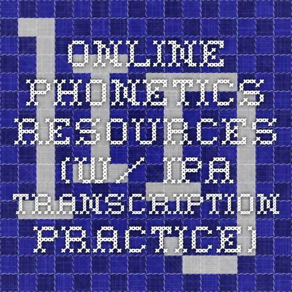 Online phonetics resources (w/ IPA transcription practice