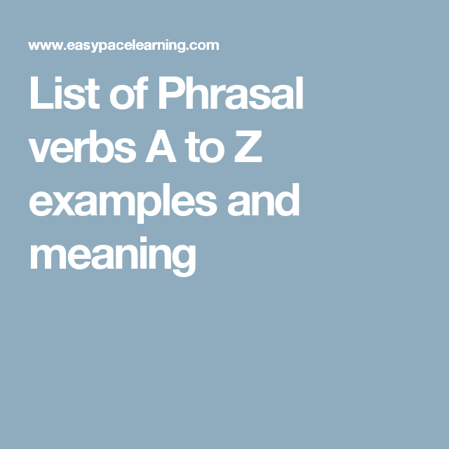 List Of Phrasal Verbs A To Z Examples And Meaning English