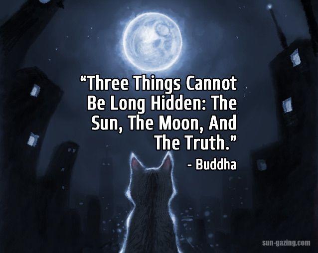 Tres cosas no se pueden esconder: el sol, la luna, y la verdad... Buda