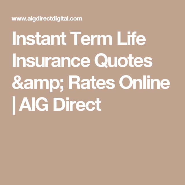 Direct Quote Life Insurance New Instant Term Life Insurance Quotes & Rates Online  Aig Direct