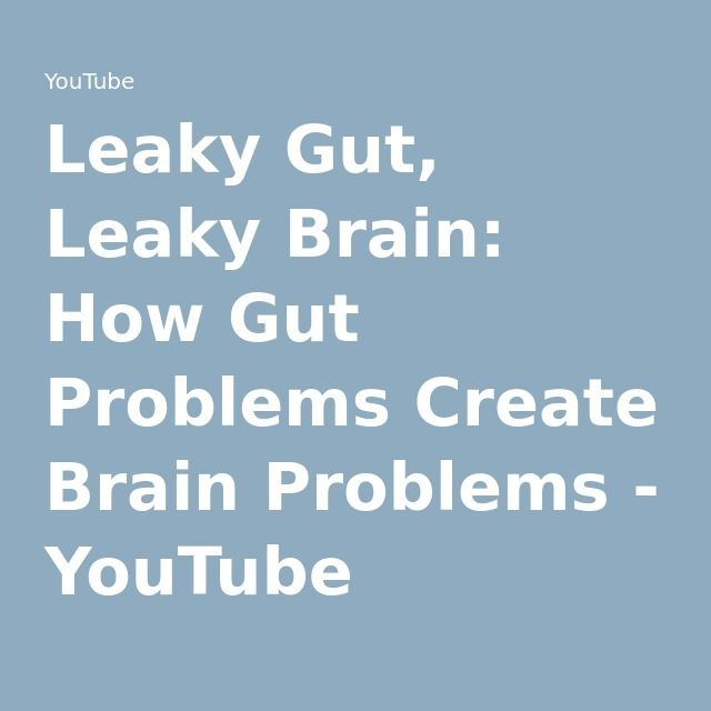 Leaky Gut, Leaky Brain: How Gut Problems Create Brain Problems - YouTube