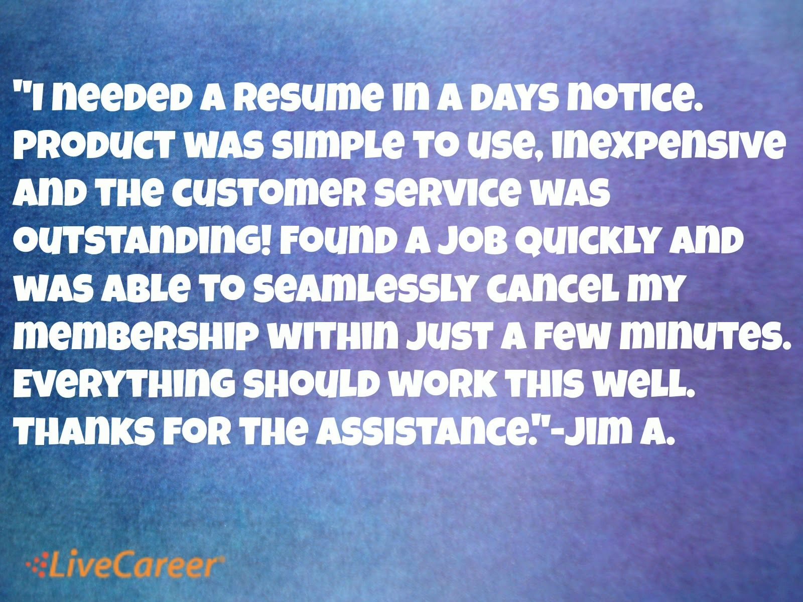 """""""I needed a resume in a days notice. Product was simple to"""