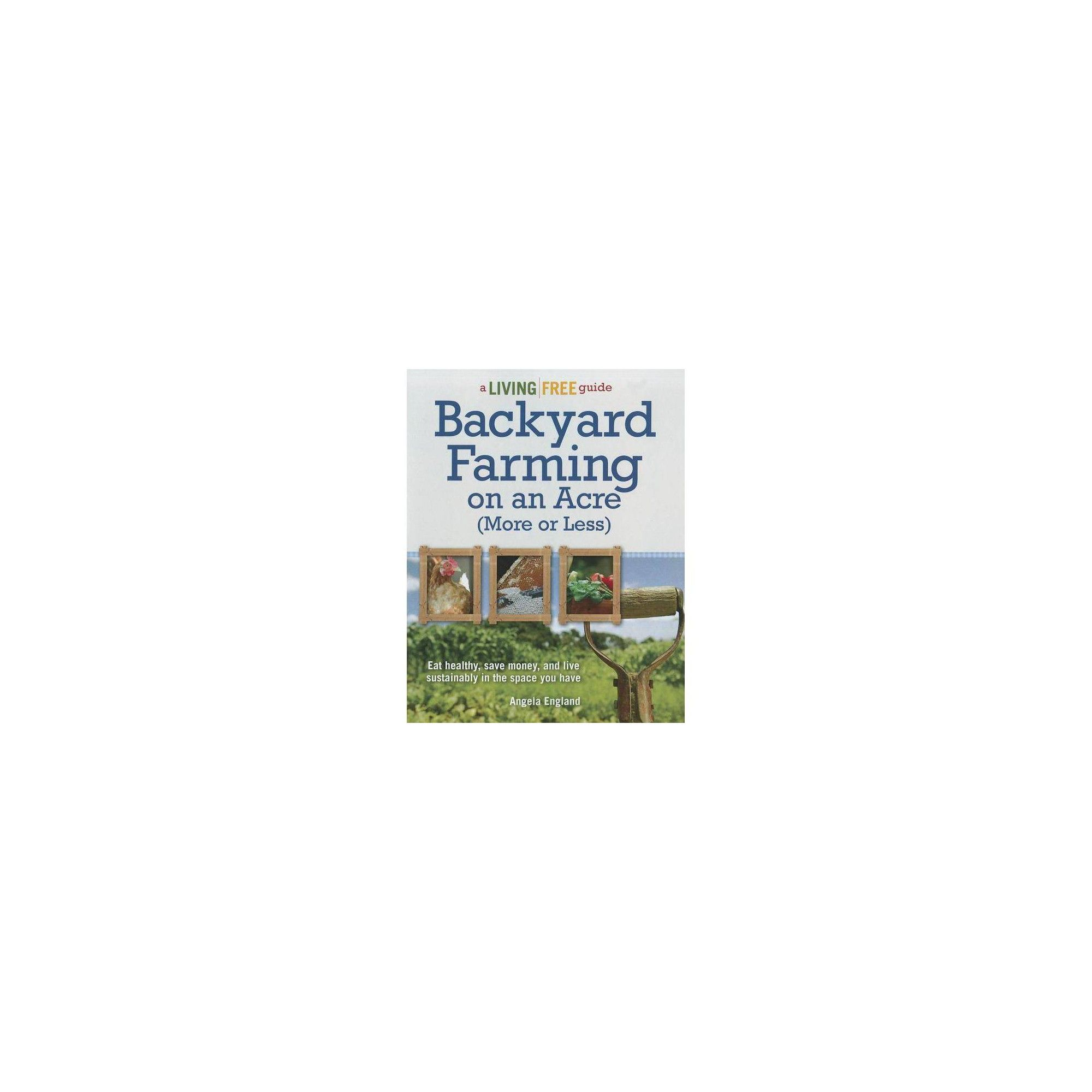 Backyard Farming on an Acre (More or Less) - (Living Free ...