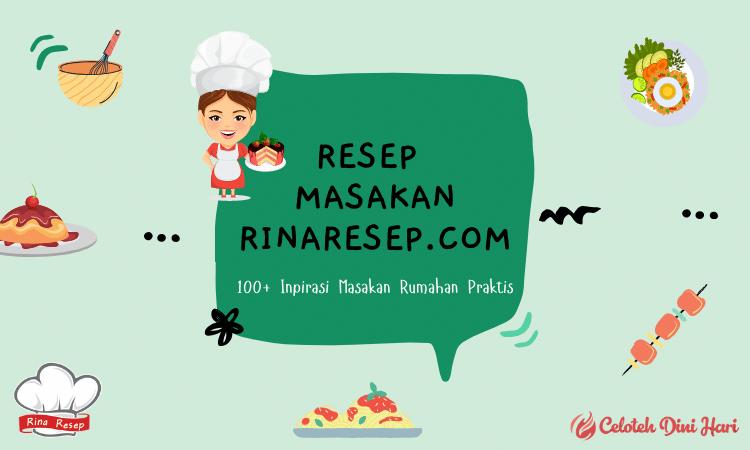 Resep Masakan Rinaresep Com Jadi Situs Resep Terbaik 2020 Yang Bisa Dijadikan Panduan Memasak Para Ibu Rumah Tangga Resep Masakan Masakan Resep