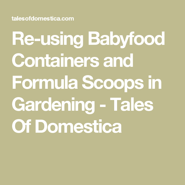 Re-using Babyfood Containers and Formula Scoops in Gardening - Tales Of Domestica