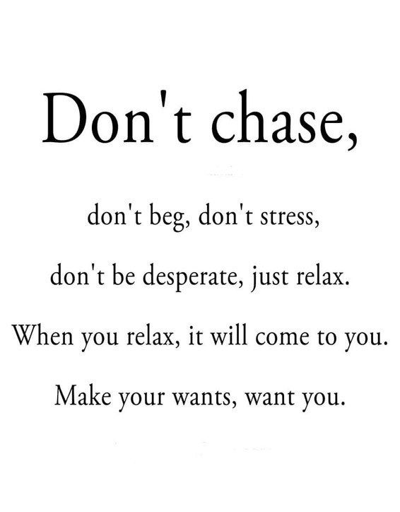 Don't Chase don't Beg – Best Quotes Ever
