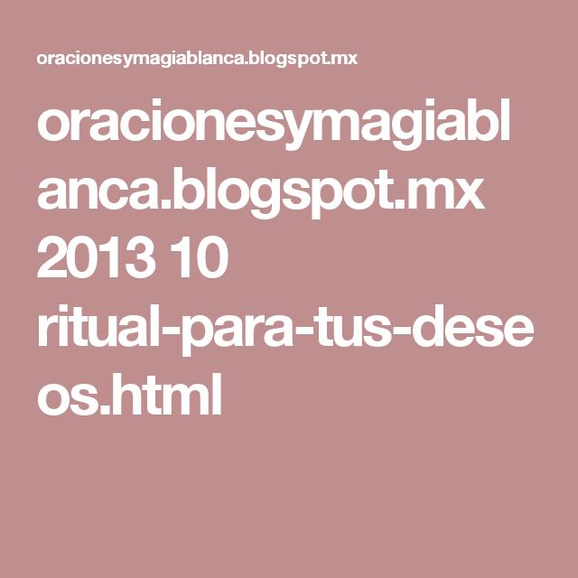 oracionesymagiablanca.blogspot.mx 2013 10 ritual-para-tus-deseos.html