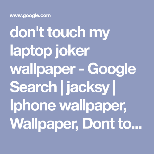 Don T Touch My Laptop Joker Wallpaper Google Search Jacksy Iphone Wallpaper Dont Touch My Phone Wallpapers Funny Phone Wallpaper Lilo And Stitch Quotes