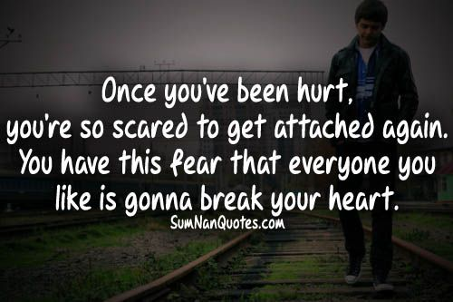 Its Like Once Youve Been Hurt Youre So Scared To Get Attached
