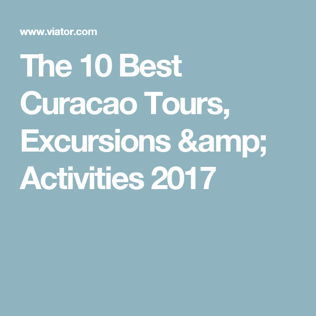 The 10 Best Curacao Tours, Excursions & Activities 2017