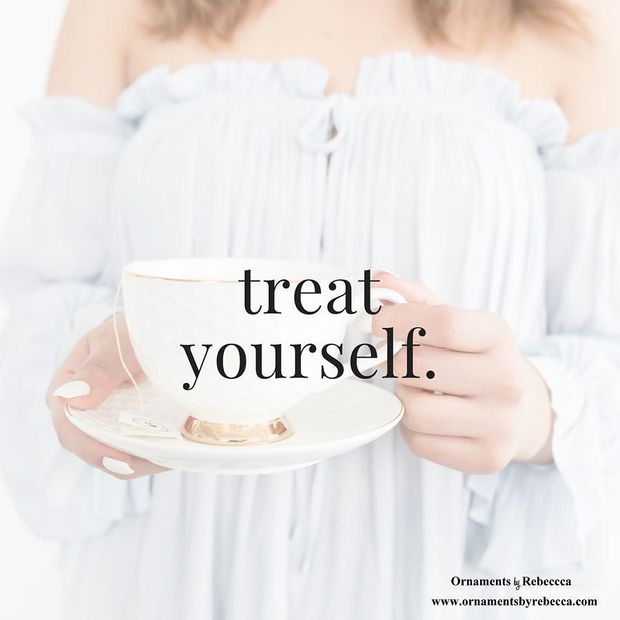 Treat yourself! Sometimes we forget to take time to treat ouselves. Remember you deserve it. #PositiveInspiration #notjustforchristmas #ornamentsbyrebecca
