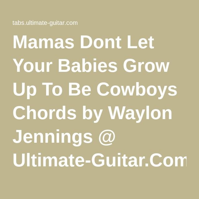 Mamas Dont Let Your Babies Grow Up To Be Cowboys Chords by Waylon ...