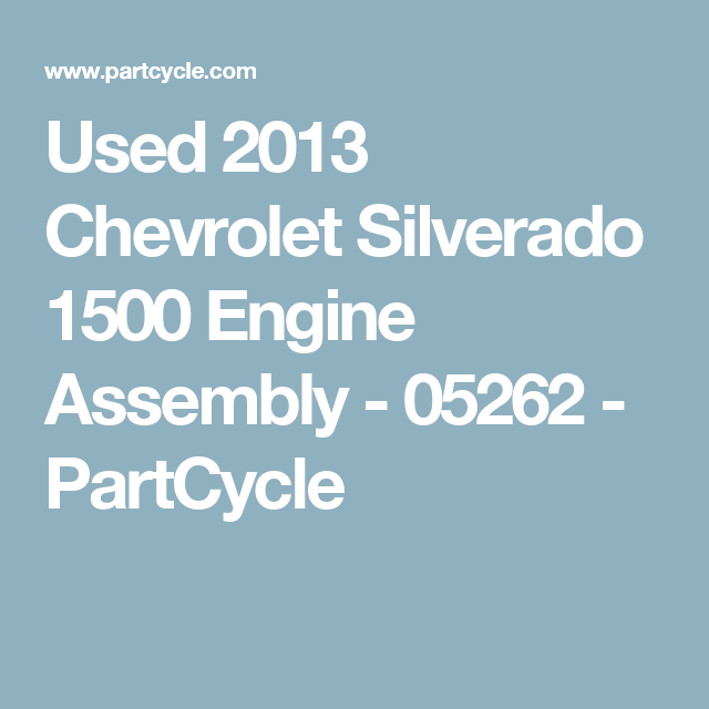 Used 2013 Chevrolet Silverado 1500 Engine Assembly - 05262 - PartCycle