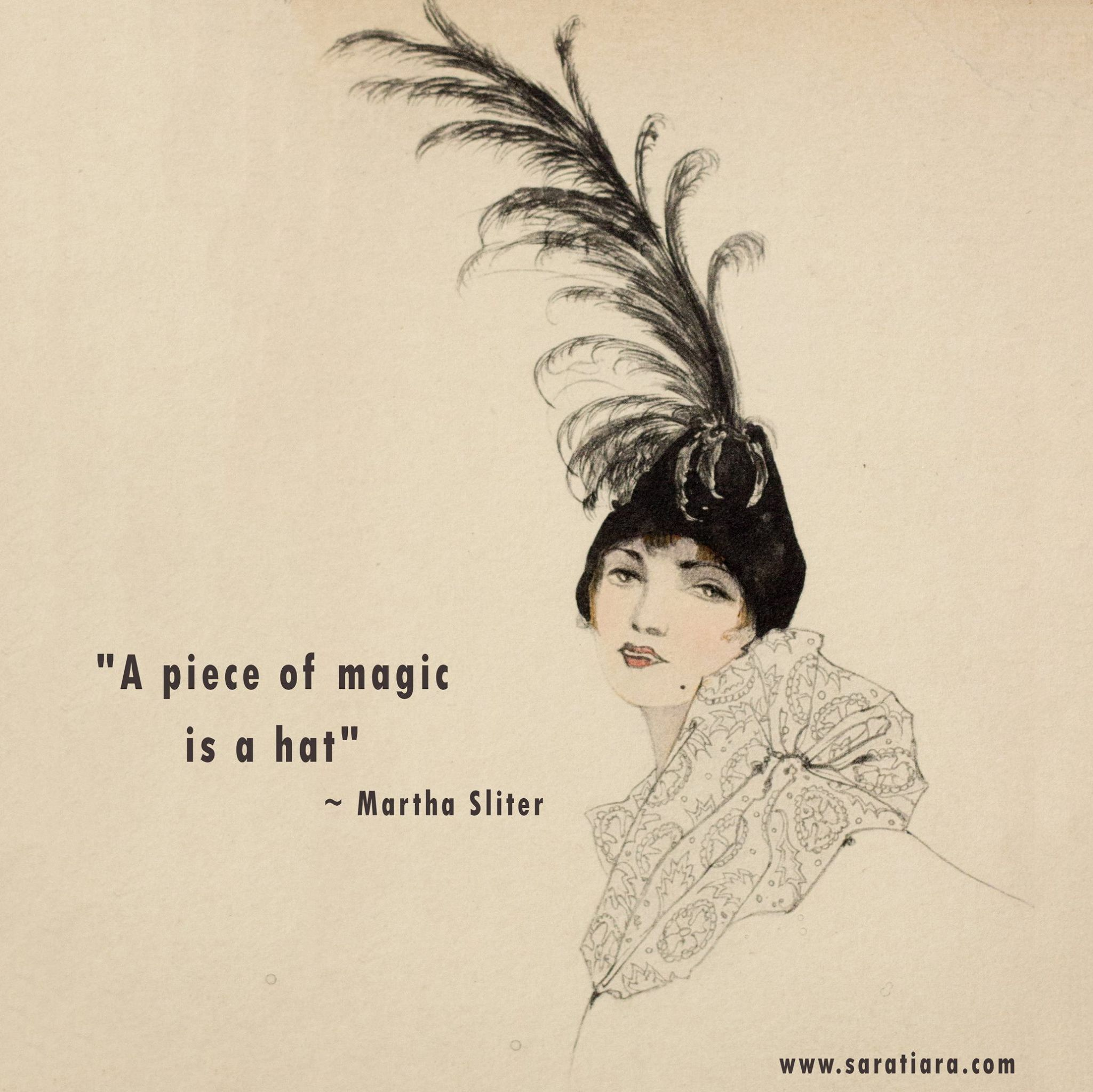 A Piece Of Magic Is A Hat Quote By Martha Sliter Fashionquote Quote Featherhat Vintage Vintagepostcards Www Saratiara Com Hat Quotes Hat Day Feather Hat