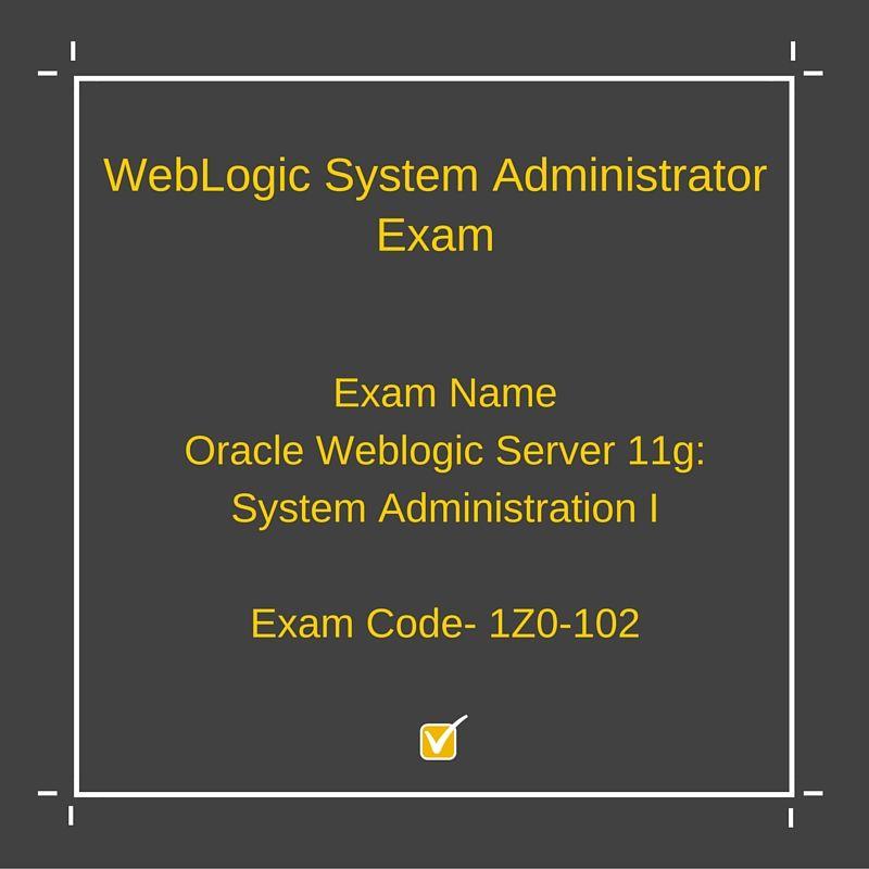 Exam Name Oracle Weblogic Server 11g System Administration I Exam