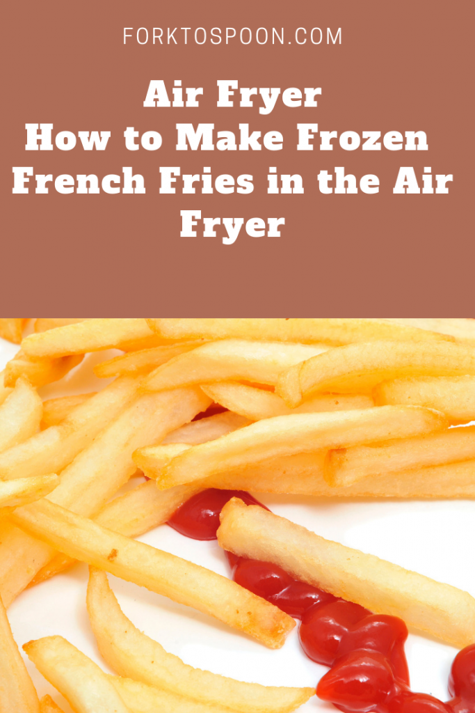 How To Make Frozen French Fries in the Air Fryer Recipe