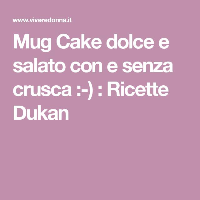 Mug Cake dolce e salato con e senza crusca :-) : Ricette Dukan
