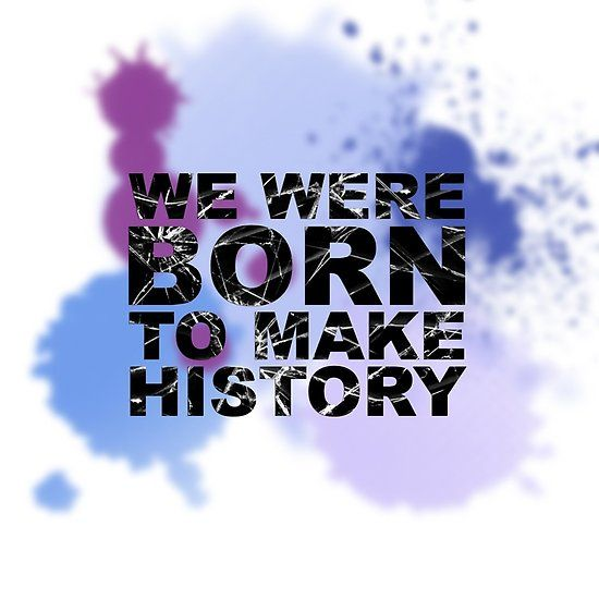 'We were born to make history' by BakaBox