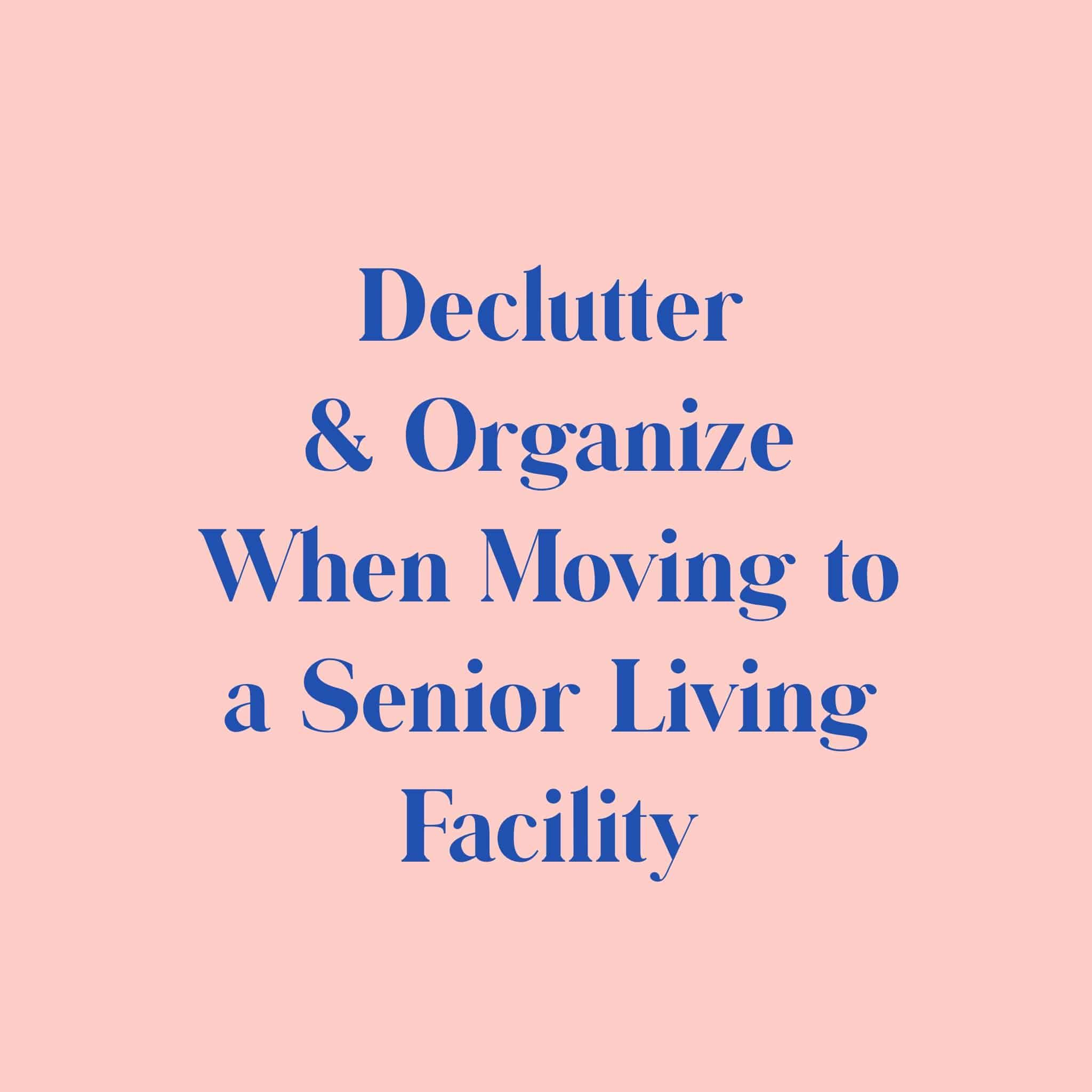 Declutter Amp Organize When Moving To A Senior Living