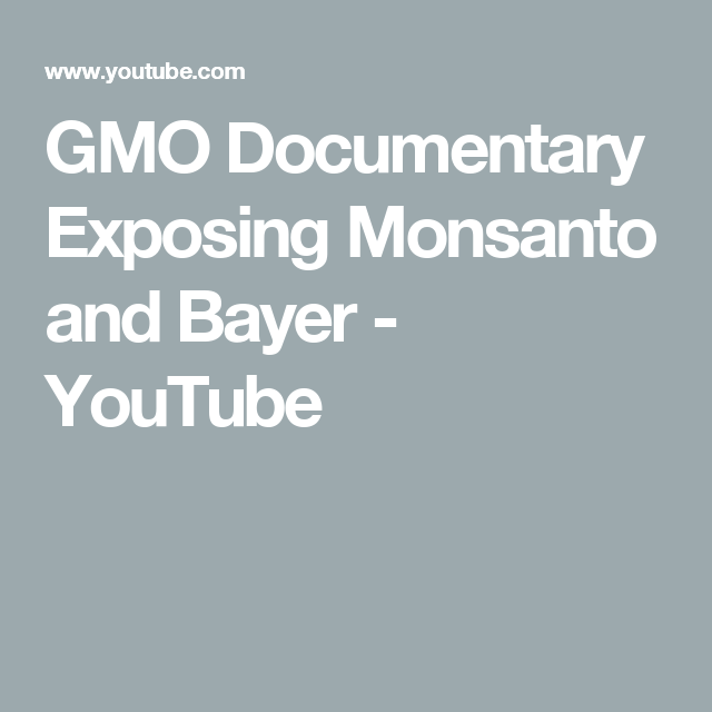 Gmo Documentary Exposing Monsanto And Bayer Youtube Vaccinations