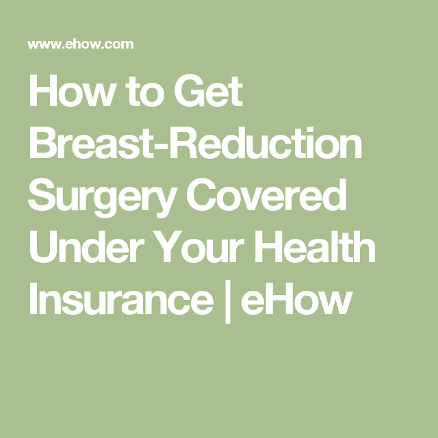 How To Get Breast Reduction Surgery Covered Under Your Health