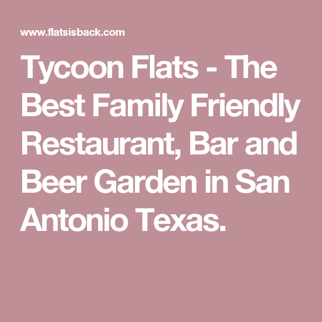 Ty Flats The Best Family Friendly Restaurant Bar And Beer Garden In San Antonio Texas