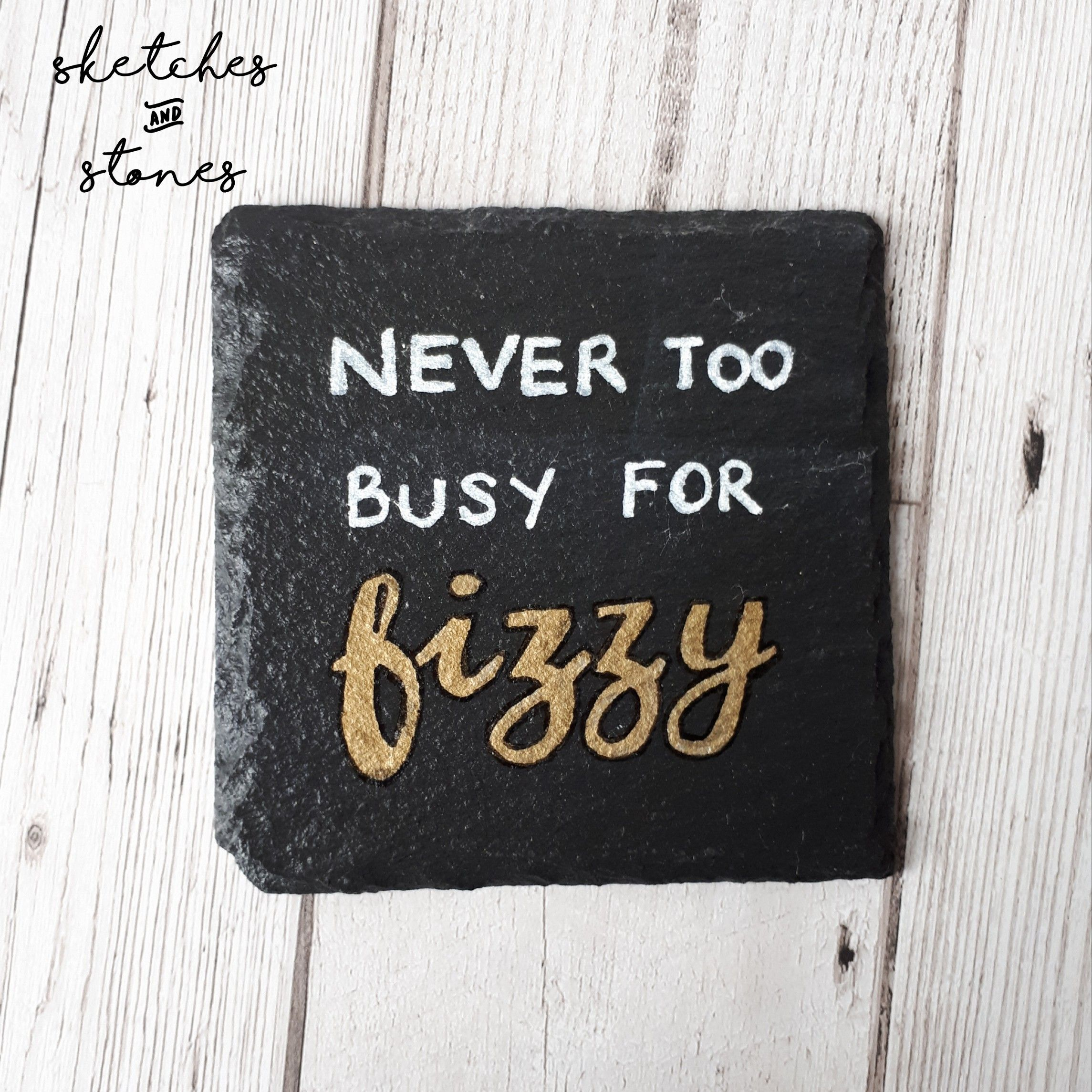 Hand Painted Slate Coaster - Never too busy for fizzy. Funny ...