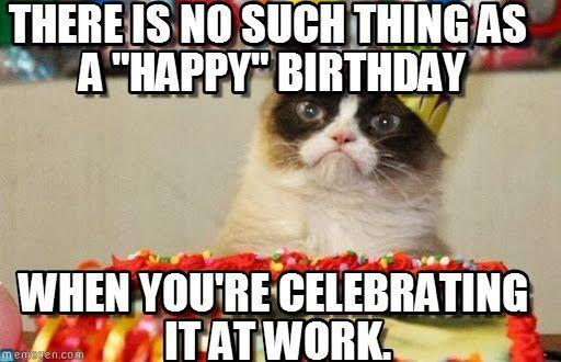 Grumpy Cat Birthday Birthday Funny Happy Birthday Meme Happy Birthday Cat Grumpy Cat Birthday