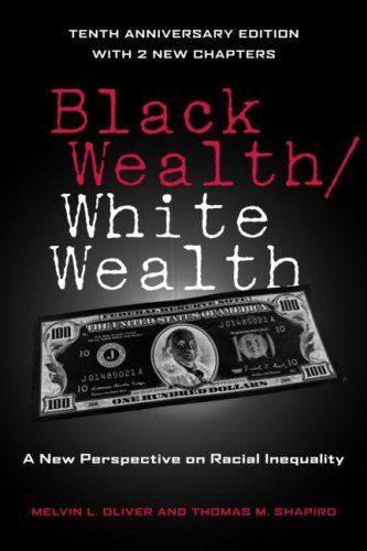 Black Wealth White Wealth A New Perspective On Racial Inequality By Melvin Oliver Http Www Amazon Com Dp 0415951666 Inequality Black History Books Racial
