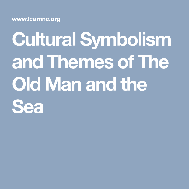 Cultural Symbolism And Themes Of The Old Man And The Sea High