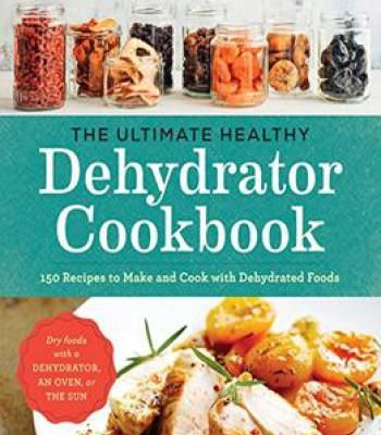 The ultimate healthy dehydrator cookbook 150 recipes to make and the ultimate healthy dehydrator cookbook 150 recipes to make and cook with dehydrated foods pdf forumfinder Gallery