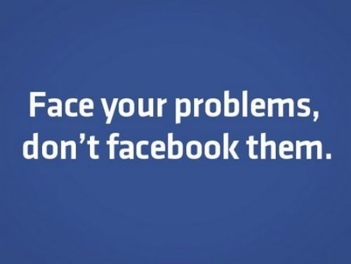 Face Your Problems Don T Facebook Them Life Quotes Quotes Quote Tumblr Facebook Funny Quotes Humor Life Quotes And Sayings Words Facebook Quotes Words Quotes