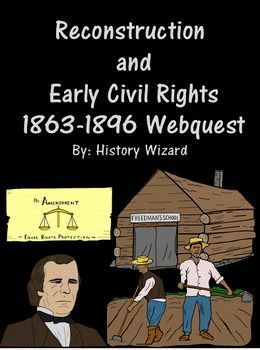 The Reconstruction and Early Civil Rights Webquest uses a great website that allows students to better understand key amendments, legislation, politics, and events related to Reconstruction from 1863-1896. The webquest also covers keys terms and people that relate to the Reconstruction period.