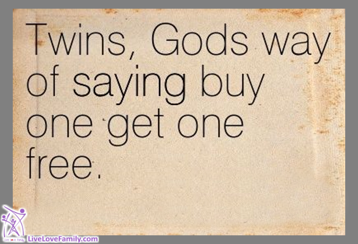 Twins, God's way of saying buy one get one free. Twin