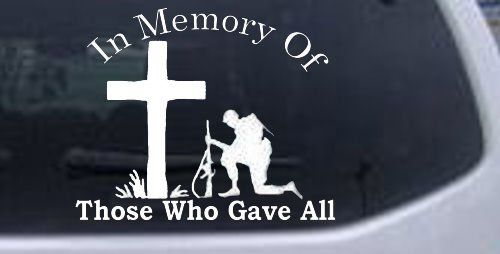 In Memory Of Those Who Gave All Military Car Window Wall Laptop - Military window decals for cars