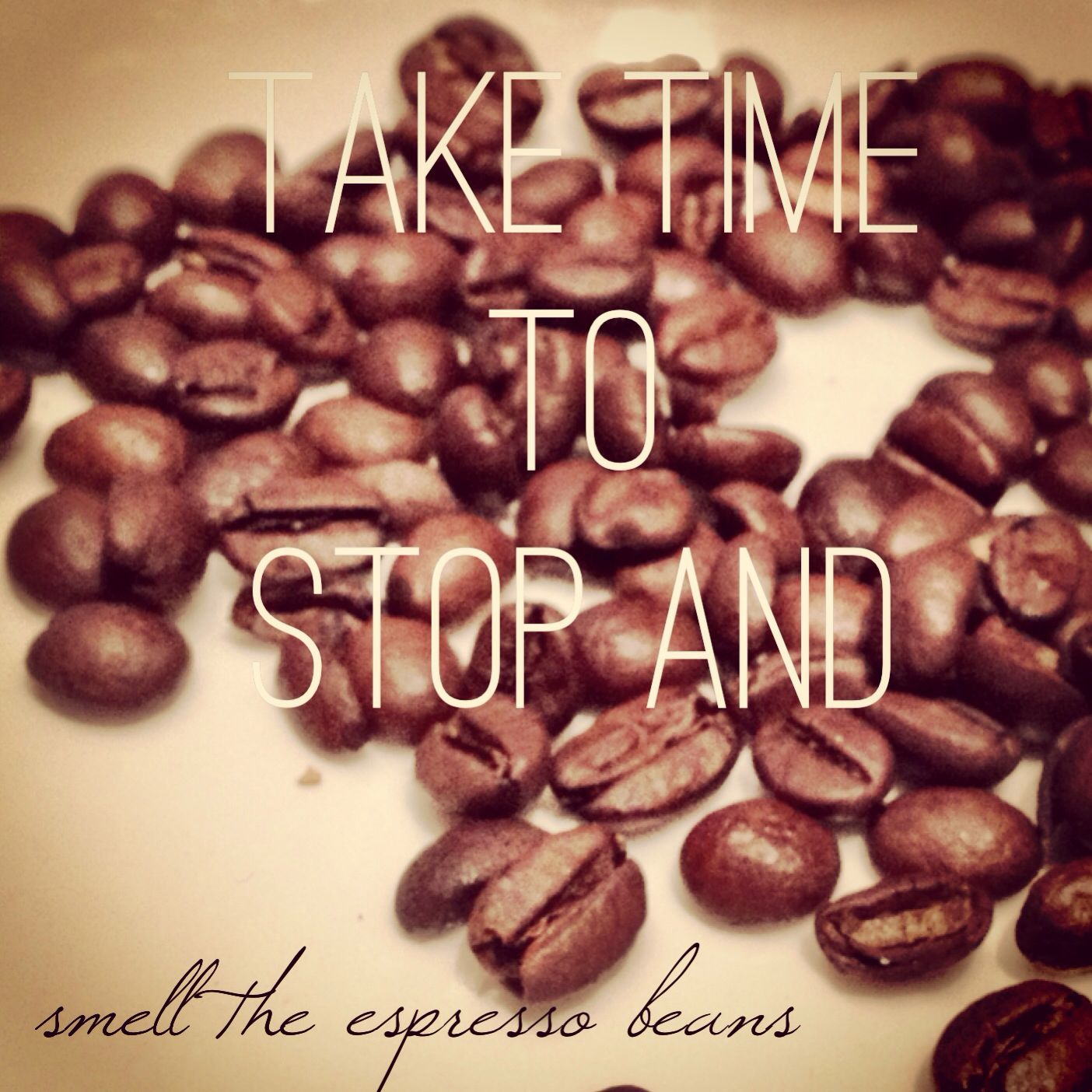 Take Time To Stop And Smell The Espresso Beans Quote Wine Recipes Coffee Klatch Espresso Beans