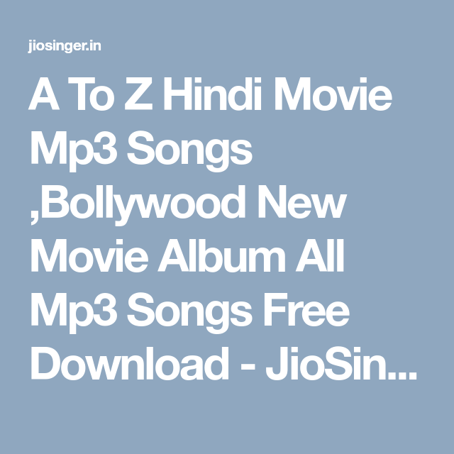 Hindi movie song a to z mp3. com all